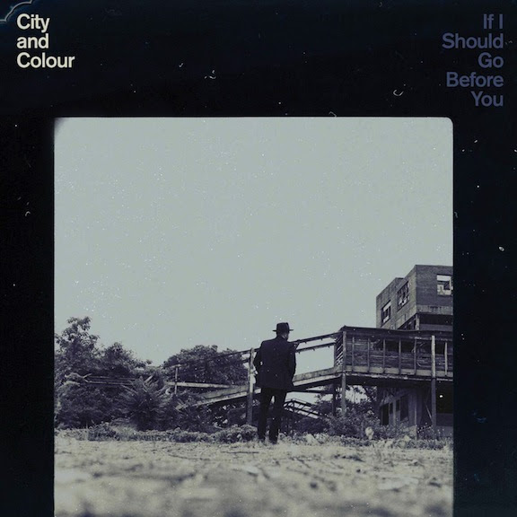 city-and-colour_if-i-should-go-before-you